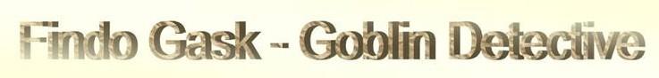 Findo Gask - Goblin Detective